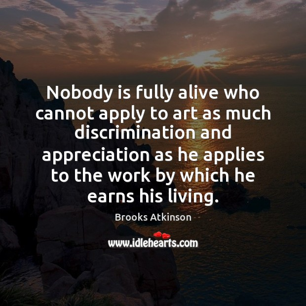 Image, Nobody is fully alive who cannot apply to art as much discrimination