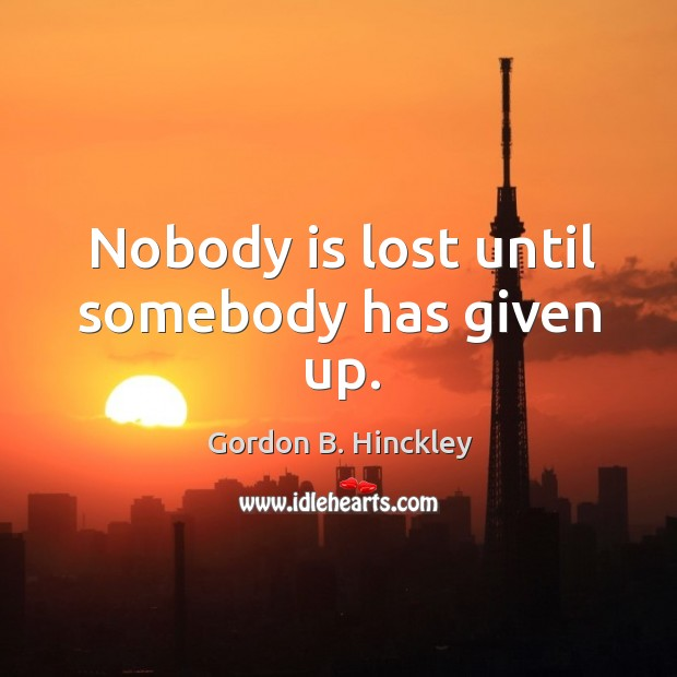 Nobody is lost until somebody has given up. Image