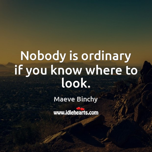 Image, Nobody is ordinary if you know where to look.
