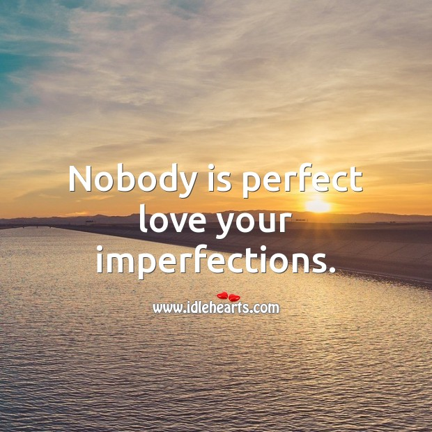 Nobody is perfect love your imperfections. Advice Quotes Image