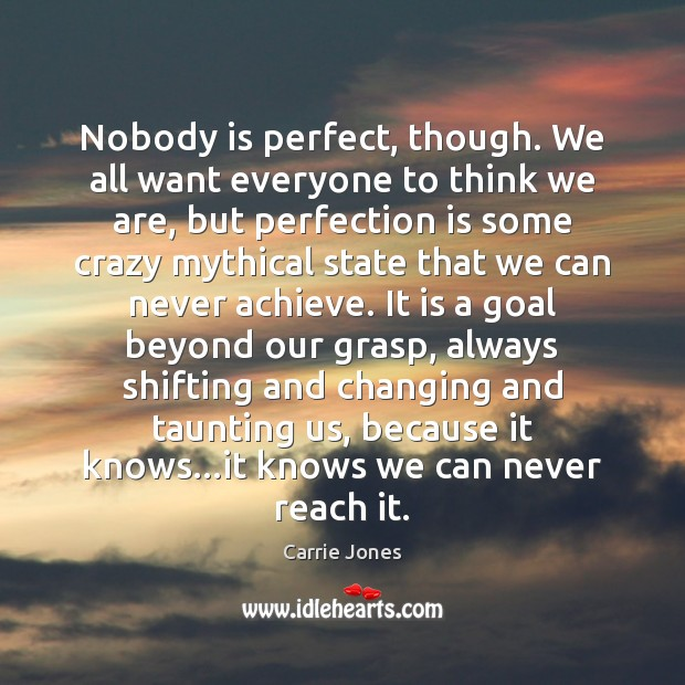 Nobody is perfect, though. We all want everyone to think we are, Goal Quotes Image