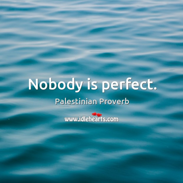 No one is Perfect and…