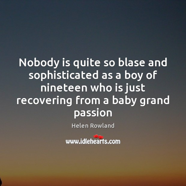 Helen Rowland Picture Quote image saying: Nobody is quite so blase and sophisticated as a boy of nineteen