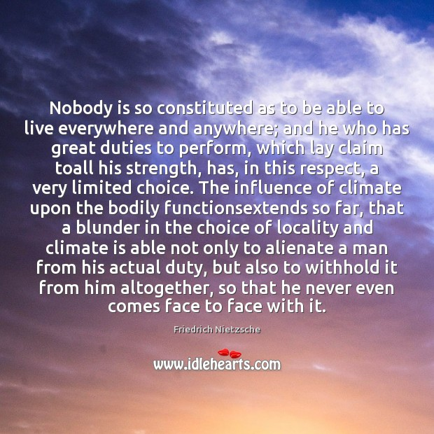 Image, Nobody is so constituted as to be able to live everywhere and