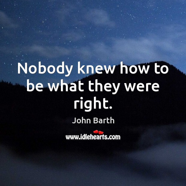 Nobody knew how to be what they were right. Image
