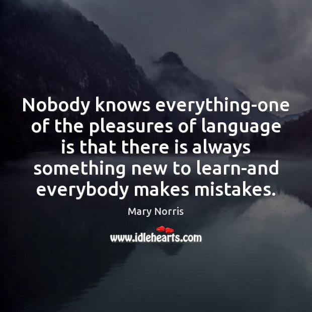 Nobody knows everything-one of the pleasures of language is that there is Image