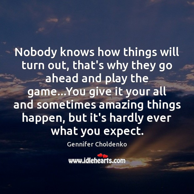 Nobody knows how things will turn out, that's why they go ahead Gennifer Choldenko Picture Quote