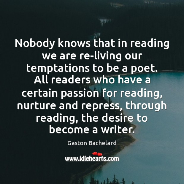 Nobody knows that in reading we are re-living our temptations to be Gaston Bachelard Picture Quote