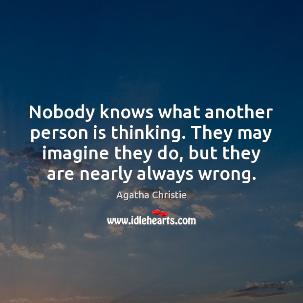 Image, Nobody knows what another person is thinking. They may imagine they do,