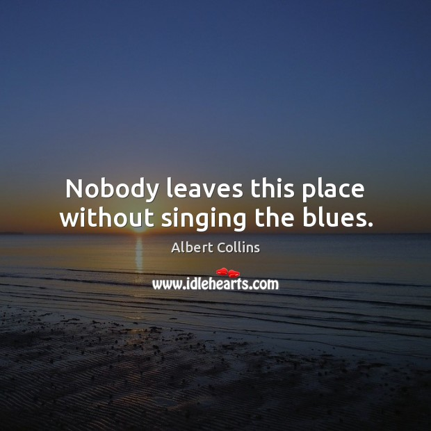 Image, Nobody leaves this place without singing the blues.
