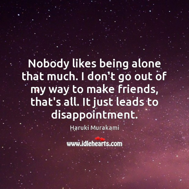 Nobody likes being alone that much. I don't go out of my Image