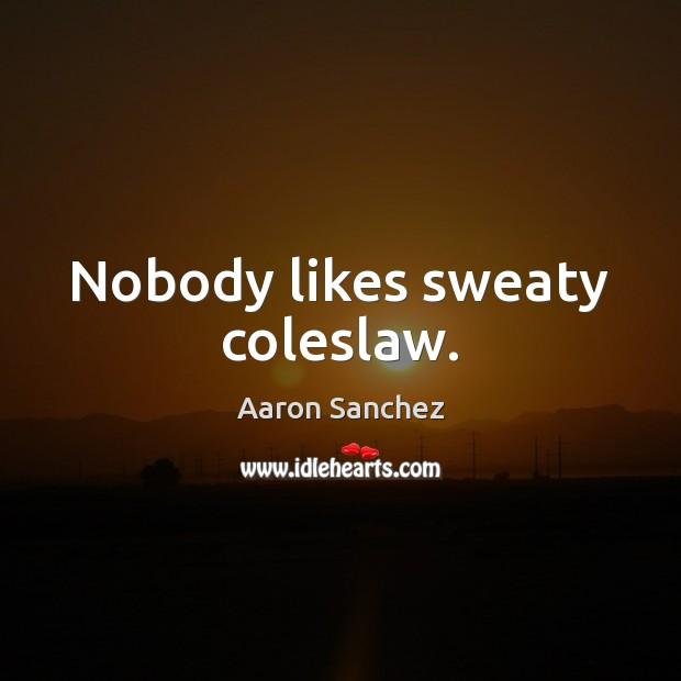 Image, Nobody likes sweaty coleslaw.