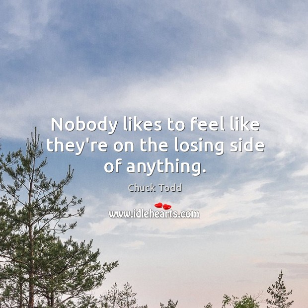 Nobody likes to feel like they're on the losing side of anything. Image