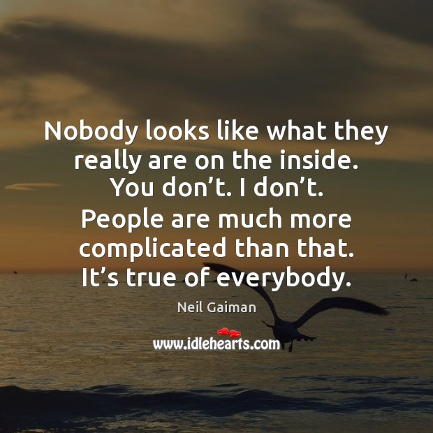 Nobody looks like what they really are on the inside. You don' Image