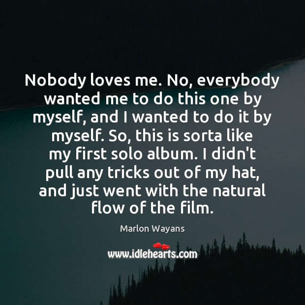 Nobody loves me. No, everybody wanted me to do this one by Image
