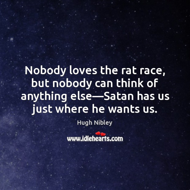 Nobody loves the rat race, but nobody can think of anything else— Image