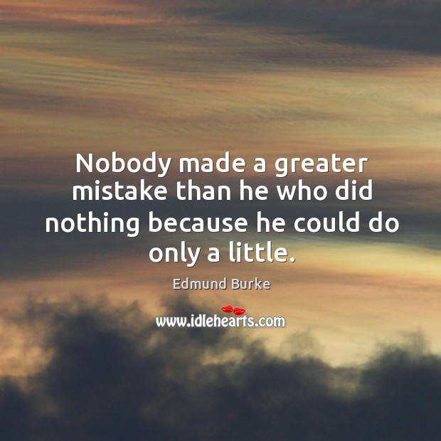 Nobody made a greater mistake than he who did nothing because he could do only a little. Image