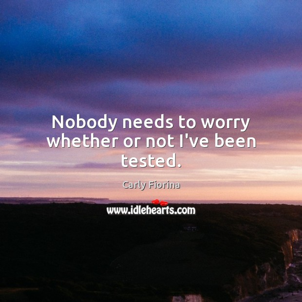 Nobody needs to worry whether or not I've been tested. Image