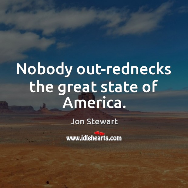 Image, Nobody out-rednecks the great state of America.