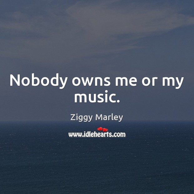 Nobody owns me or my music. Image