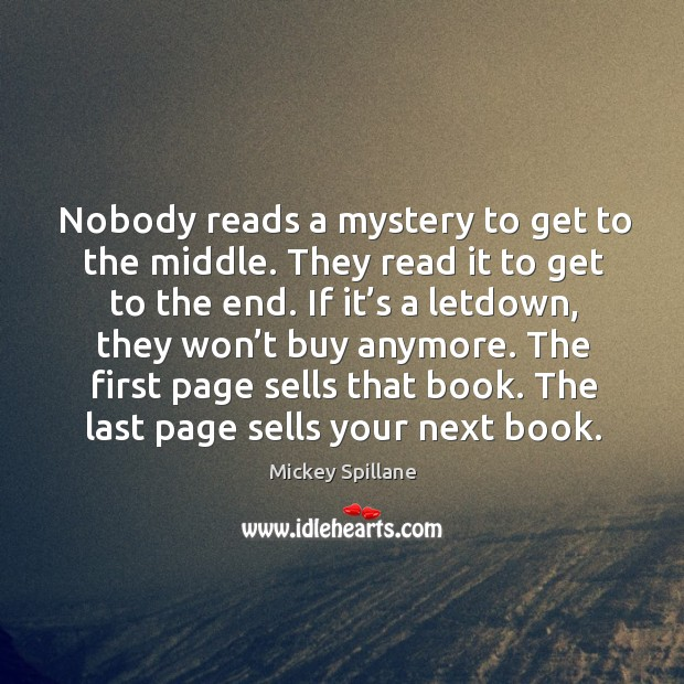 Nobody reads a mystery to get to the middle. They read it to get to the end. Image
