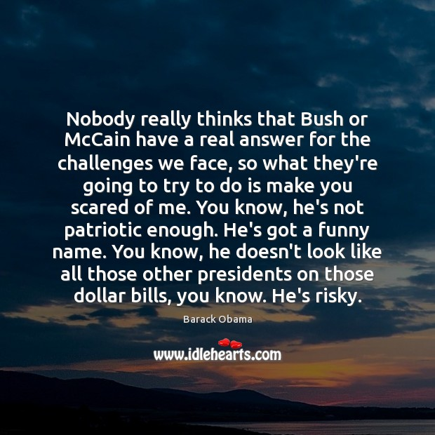 Nobody really thinks that Bush or McCain have a real answer for Image