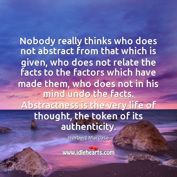 Nobody really thinks who does not abstract from that which is given, Herbert Marcuse Picture Quote