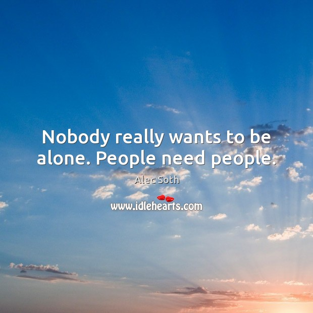 Image, Nobody really wants to be alone. People need people.