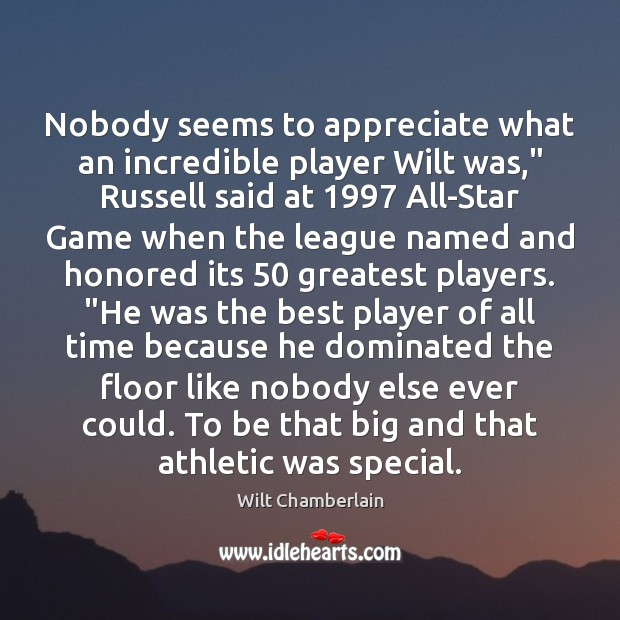 """Image, Nobody seems to appreciate what an incredible player Wilt was,"""" Russell said"""