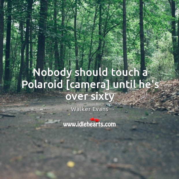 Nobody should touch a Polaroid [camera] until he's over sixty Image
