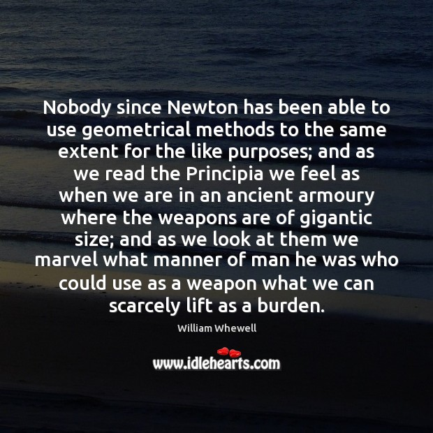 Nobody since Newton has been able to use geometrical methods to the William Whewell Picture Quote