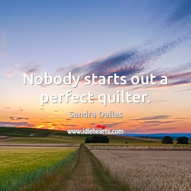 Image, Nobody starts out a perfect quilter.
