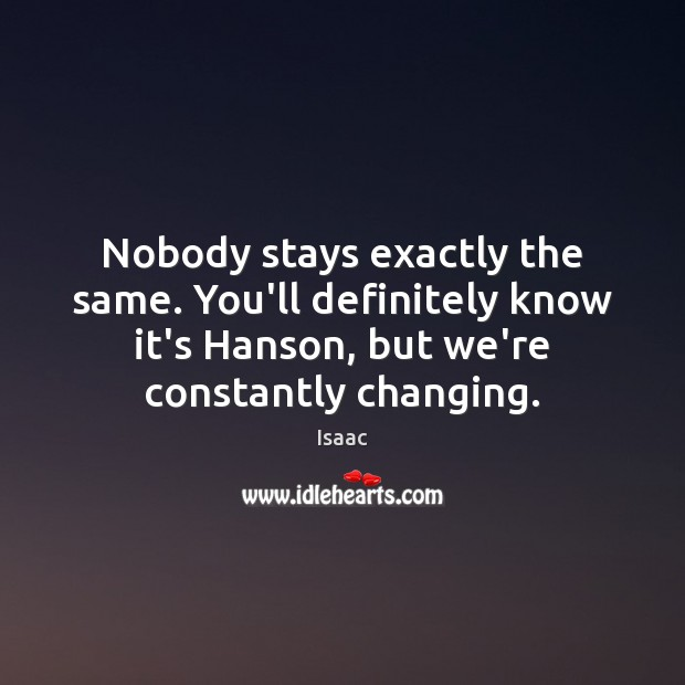 Nobody stays exactly the same. You'll definitely know it's Hanson, but we're Image