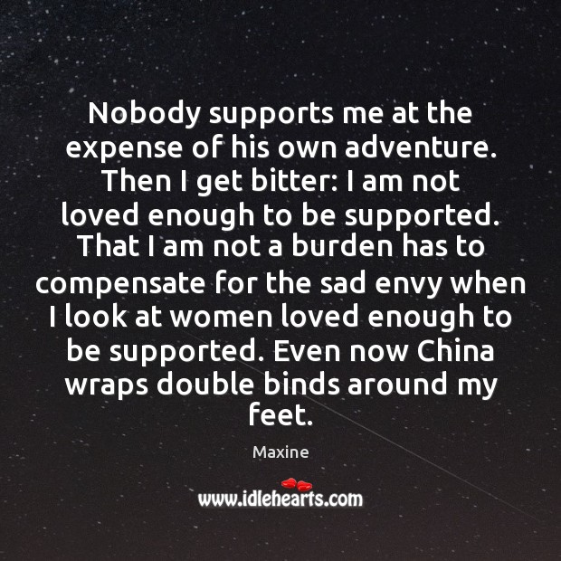 Nobody supports me at the expense of his own adventure. Then I Image