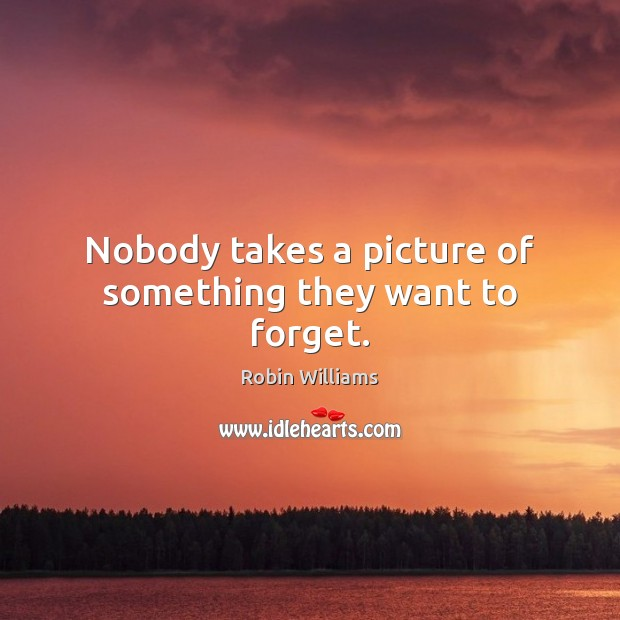 Image, Nobody takes a picture of something they want to forget.