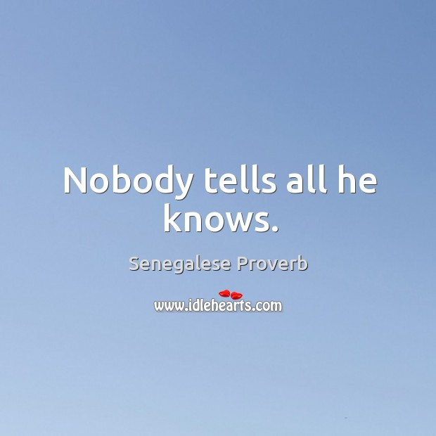 Nobody tells all he knows. Senegalese Proverbs Image