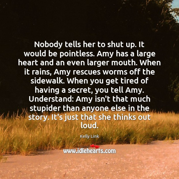 Nobody tells her to shut up. It would be pointless. Amy has Kelly Link Picture Quote
