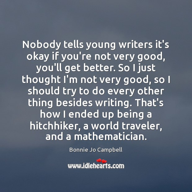 Nobody tells young writers it's okay if you're not very good, you'll Image