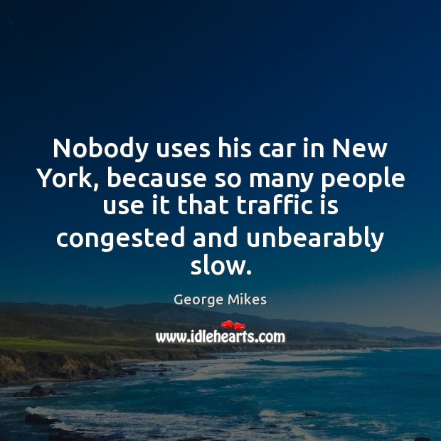Nobody uses his car in New York, because so many people use Image