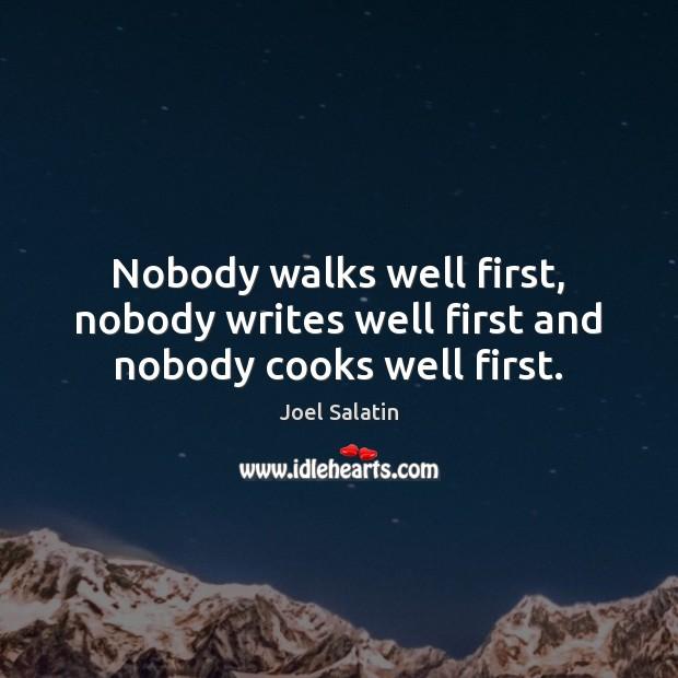 Image, Nobody walks well first, nobody writes well first and nobody cooks well first.