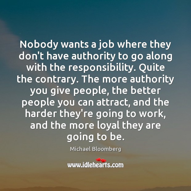 Nobody wants a job where they don't have authority to go along Michael Bloomberg Picture Quote
