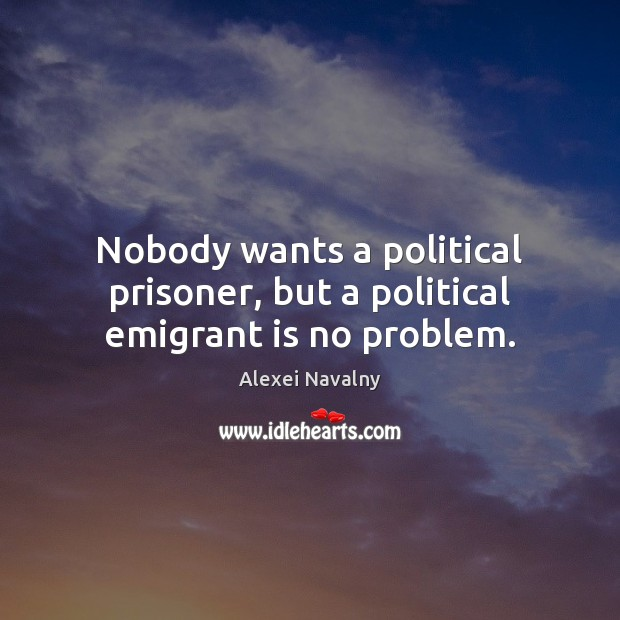 Image, Nobody wants a political prisoner, but a political emigrant is no problem.