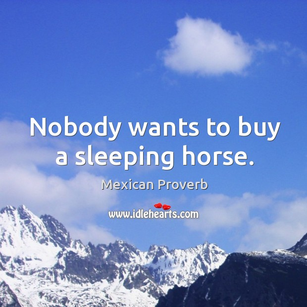 Nobody wants to buy a sleeping horse. Mexican Proverbs Image