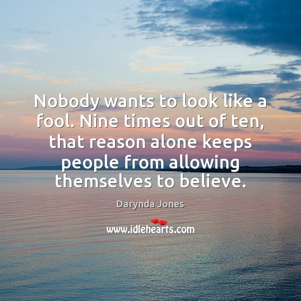 Nobody wants to look like a fool. Nine times out of ten, Darynda Jones Picture Quote