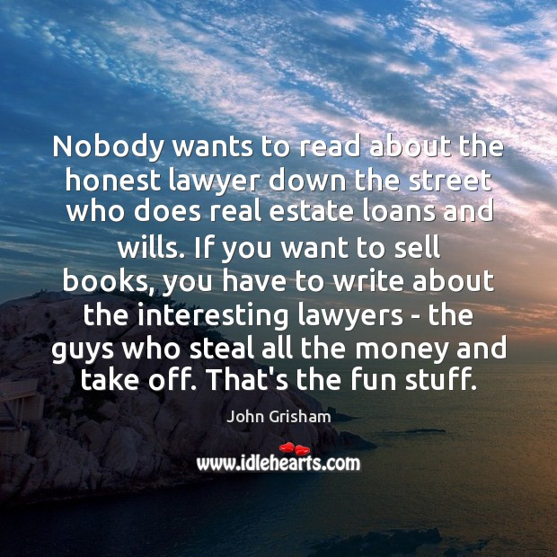 Nobody wants to read about the honest lawyer down the street who Real Estate Quotes Image
