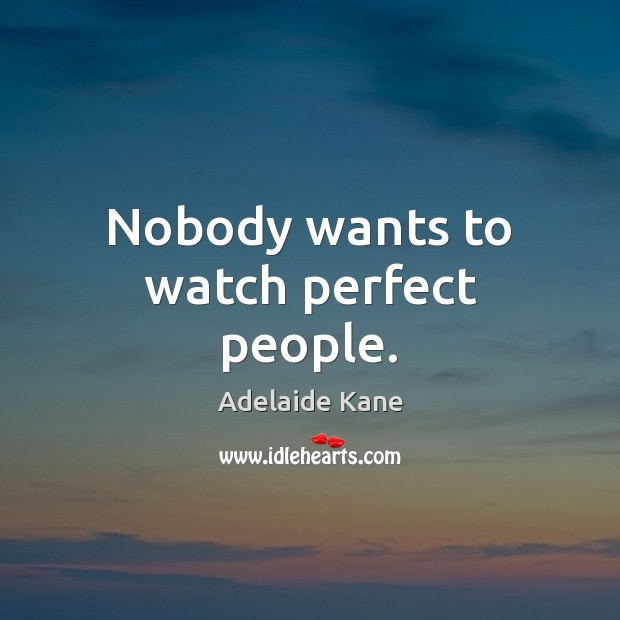 Image, Nobody wants to watch perfect people.