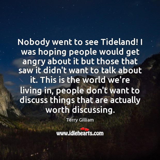 Nobody went to see Tideland! I was hoping people would get angry Image