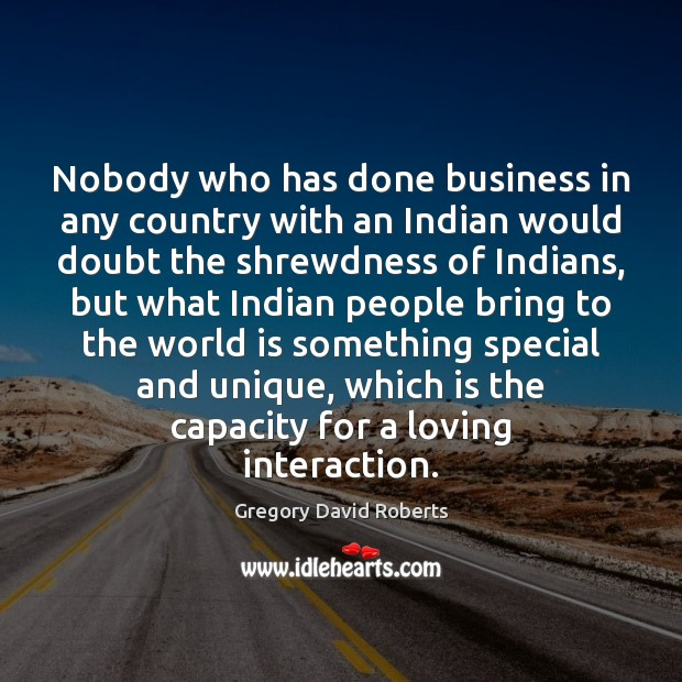 Nobody who has done business in any country with an Indian would Gregory David Roberts Picture Quote