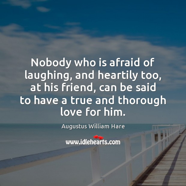 Image, Nobody who is afraid of laughing, and heartily too, at his friend,
