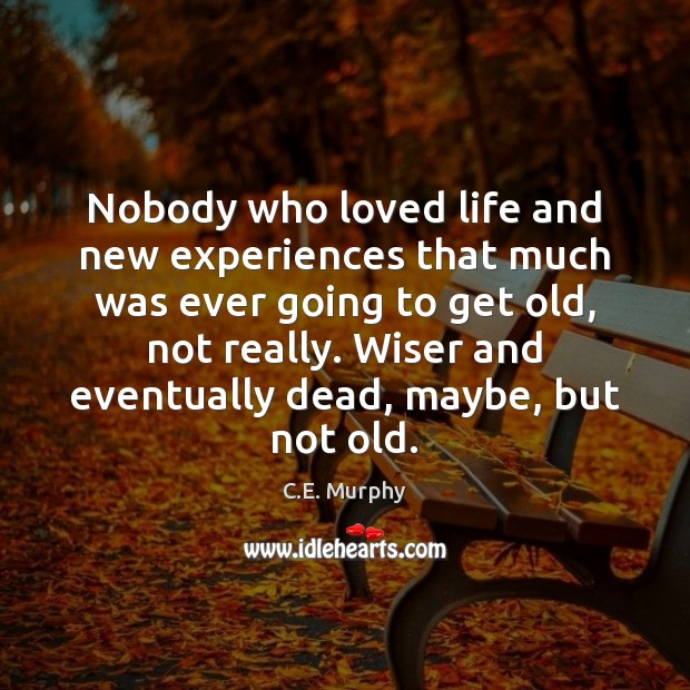 Image, Nobody who loved life and new experiences that much was ever going
